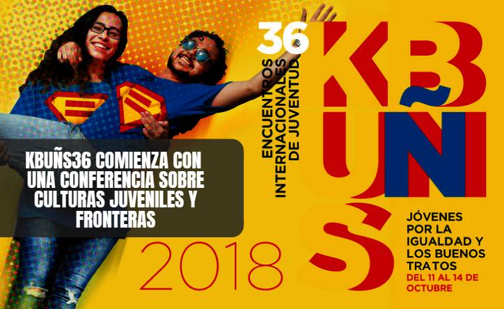 KBUÑS36 arranca con una conferencia sobre Culturas juveniles y fronteras, que se podrá seguir en streaming